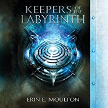 Keepers of the Labyrinth (       UNABRIDGED) by Erin E. Moulton Narrated by Elizabeth Klett