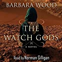 The Watch Gods Audiobook by Barbara Wood Narrated by Norman Gilligan
