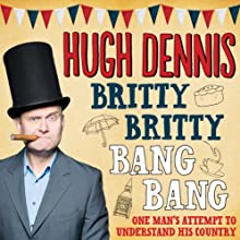 Britty Britty Bang Bang: One Man's Attempt to Understand His Country (       UNABRIDGED) by Hugh Dennis Narrated by Hugh Dennis