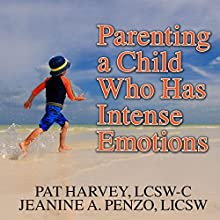Parenting a Child Who Has Intense Emotions: Dialectical Behavior Therapy Skills to Help Your Child Regulate Emotional Outbursts and Aggressive Behaviors (       UNABRIDGED) by Jeanine A. Penzo LICSW, Pat Harvey LCSW-C Narrated by Pam Ward