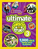 National Geographic Kids Ultimate Weird but True 3: 1,000 Wild and Wacky Facts and Photos!
