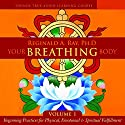Your Breathing Body, Volume 1 Speech by Reginald A. Ray Narrated by Reginald A. Ray