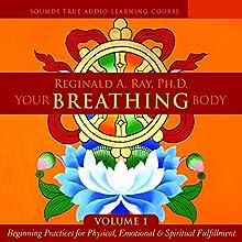 Your Breathing Body, Volume 1 Discours Auteur(s) : Reginald A. Ray Narrateur(s) : Reginald A. Ray