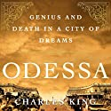 Odessa: Genius and Death in a City of Dreams (       UNABRIDGED) by Charles King Narrated by Andy Caploe
