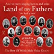 Land of My Fathers: the Best of Welsh Male Voice Choirs
