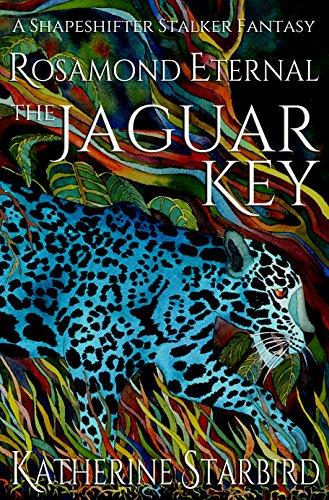 Book: The Jaguar Key - Rosamond Eternal (The Eternals) by Katherine Starbird