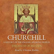 The Birth of Britain: A History of the English Speaking Peoples, Volume I (       UNABRIDGED) by Winston Churchill Narrated by Christian Rodska
