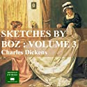 Sketches by Boz Vol 3 (       UNABRIDGED) by Charles Dickens Narrated by Peter Joyce