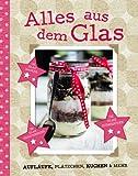 Alles aus dem Glas: Aufl�ufe, Pl�tzchen, Kuchen & mehr