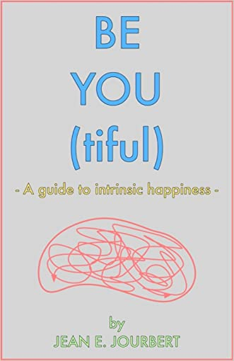 BE YOU (tiful): A Guide To Intrinsic Happiness