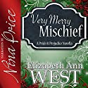 Very Merry Mischief: A Pride and Prejudice Novella Variation (       UNABRIDGED) by Elizabeth Ann West Narrated by Nina Price