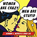 Women Are Crazy, Men Are Stupid: The Simple Truth to a Complicated Relationship (       UNABRIDGED) by Howard Morris, Jenny Lee Narrated by John Allen Nelson, Justine Eyre