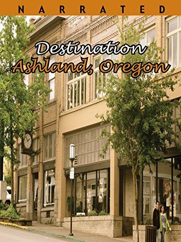 Ashland, Oregon Video Documentary - Destination Ashland, Oregon Movie - Explore A Unique Oregon Town