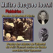 Maître Isorni plaide : Procès du Maréchal Pétain - Procès de l'attentat du Petit-Clamart | Livre audio Auteur(s) : Jacques Isorni Narrateur(s) : Jacques Isorni