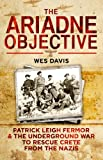 The Ariadne Objective: Patrick Leigh Fermor and the Underground War to Rescue Crete from the Nazis