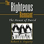 The Righteous Remnant: The House of David | Robert S. Fogarty