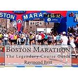 Boston Marathon: The Legendary Course Guide