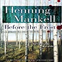 Before the Frost: A Kurt and Linda Wallander Novel Hörbuch von Henning Mankell Gesprochen von: Cassandra Campbell