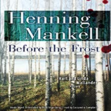 Before the Frost: A Kurt and Linda Wallander Novel Audiobook by Henning Mankell Narrated by Cassandra Campbell