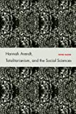 "Peter Baehr, ""Hannah Arendt, Totalitarianism, and the Social Sciences"" (Stanford UP, 2010)"