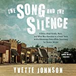 The Song and the Silence: A Story About Family, Race, and What Was Revealed in a Small Town in the Mississippi Delta While Searching for Booker Wright | Yvette Johnson