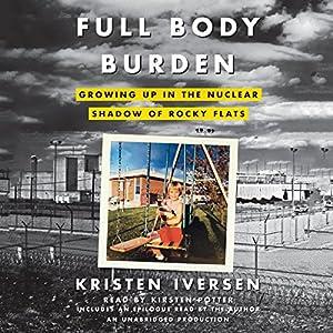Full Body Burden: Growing Up in the Nuclear Shadow of Rocky Flats | [Kristen Iversen]