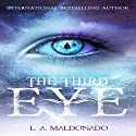 The Third Eye Audiobook by L.A. Maldonado Narrated by John Lowe
