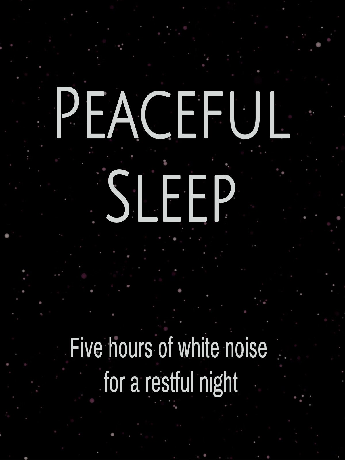 Peaceful Sleep: Five hours of white noise for a restful night