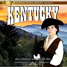 Kentucky: The Spirit of America, Book 1 Radio/TV Program by Jerry Robbins, James Otis Narrated by Nolan Murphy, Theo Cheever, Cameron Levesque,  The Colonial Radio Players
