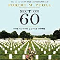 Section 60: Arlington National Cemetery: Where War Comes Home (       UNABRIDGED) by Robert M. Poole Narrated by Richard Davidson