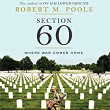 Section 60: Arlington National Cemetery: Where War Comes Home Audiobook by Robert M. Poole Narrated by Richard Davidson