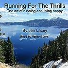 Running for the Thrills: The Art of Running and Living Happy Hörbuch von Jen Lacey Gesprochen von: Verity Burns