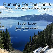 Running for the Thrills: The Art of Running and Living Happy Audiobook by Jen Lacey Narrated by Verity Burns