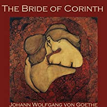 The Bride of Corinth Audiobook by Johann Wolfgang von Goethe Narrated by Cathy Dobson