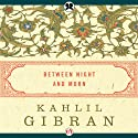 Between Night and Morn Audiobook by Kahlil Gibran Narrated by Joseph Scott Anthony