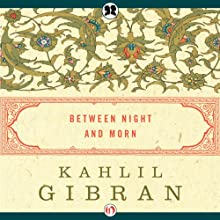 Between Night and Morn (       UNABRIDGED) by Kahlil Gibran Narrated by Joseph Scott Anthony