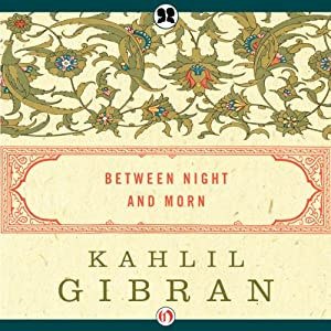 Between Night and Morn | [Kahlil Gibran]