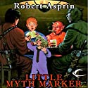 Little Myth Marker: Myth Adventures, Book 6 (       UNABRIDGED) by Robert Asprin Narrated by Noah Michael Levine