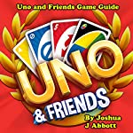Uno and Friends Game Guide | Joshua J Abbott