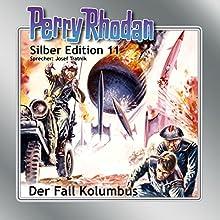 Der Fall Kolumbus (Perry Rhodan Silber Edition 11) Hörbuch von Clark Darlton, K.H. Scheer, Kurt Brand Gesprochen von: Josef Tratnik