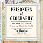 Prisoners of Geography: Ten Maps That Explain Everything About the World Hörbuch von Tim Marshall Gesprochen von: Scott Brick