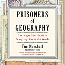 Prisoners of Geography: Ten Maps That Explain Everything About the World | Livre audio Auteur(s) : Tim Marshall Narrateur(s) : Scott Brick