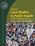 Essential Case Studies In Public Health: Putting Public Health into Practice (Essential Public Health)