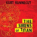 The Sirens of Titan (       UNABRIDGED) by Kurt Vonnegut Narrated by Jay Snyder