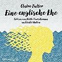 Eine englische Ehe Hörbuch von Claire Fuller Gesprochen von: Heikko Deutschmann, Leslie Malton