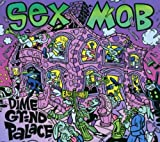 echange, troc Sex Mob - Dime Grind Palace - Digipack