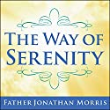 The Way of Serenity: Finding Peace and Happiness in the Serenity Prayer (       UNABRIDGED) by Father Jonathan Morris Narrated by Patrick Lawlor