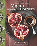 Robin Robertson's Vegan Without Borders: Easy Everyday Meals from Around the World