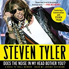Does the Noise in My Head Bother You?: A Rock 'n' Roll Memoir (       UNABRIDGED) by Steven Tyler Narrated by Jeremy Davidson