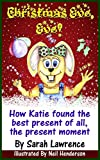 Christmas Eve, Eve!: How Katie found the best present of all, The Present Moment. (Motivational Stories for Children Collection Book 2)